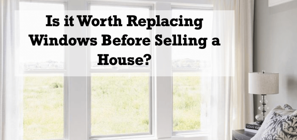 Is it Worth Replacing Windows Before Selling a House?